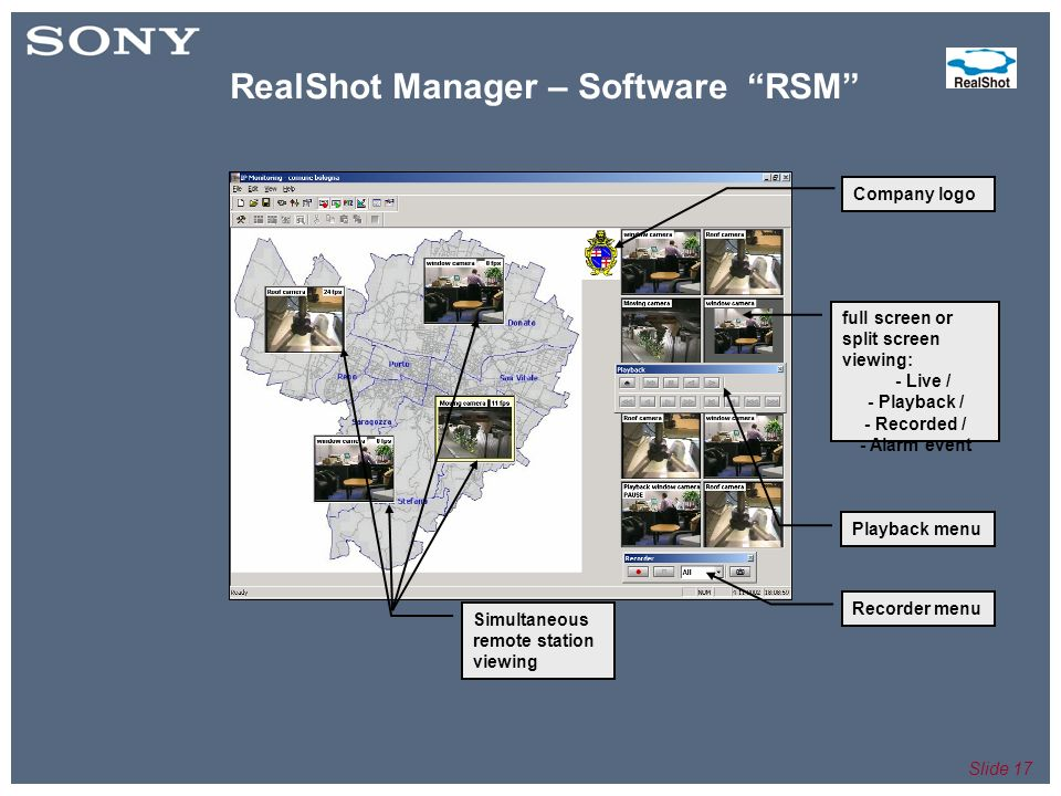 Slide 17 Playback menu Recorder menu full screen or split screen viewing: - Live / - Playback / - Recorded / - Alarm event Company logo Simultaneous remote station viewing RealShot Manager – Software RSM