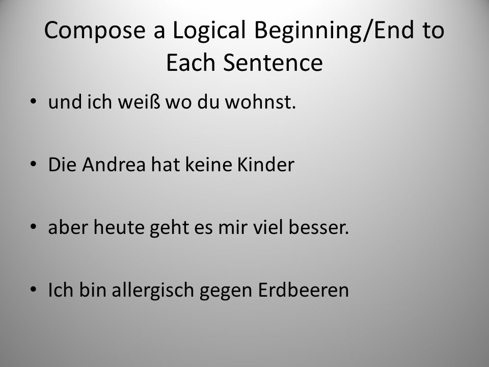 Compose a Logical Beginning/End to Each Sentence und ich weiß wo du wohnst.