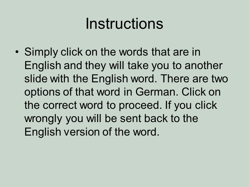 Instructions Simply click on the words that are in English and they will take you to another slide with the English word.
