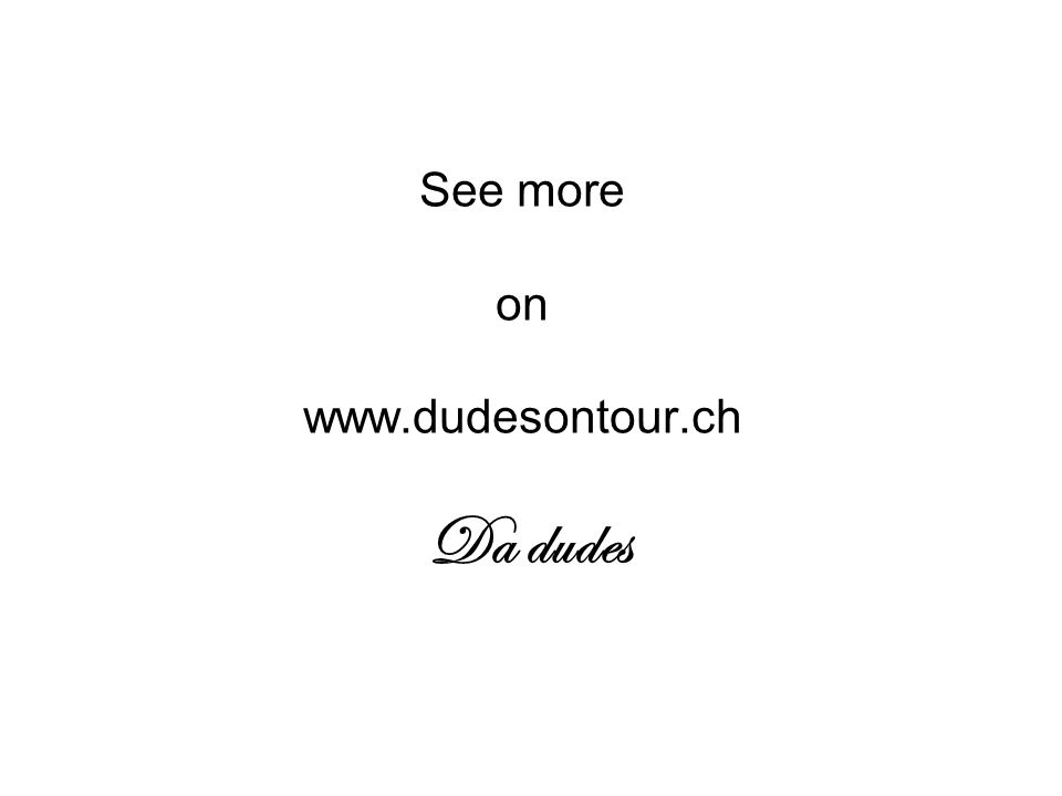 See more on www.dudesontour.ch Da dudes