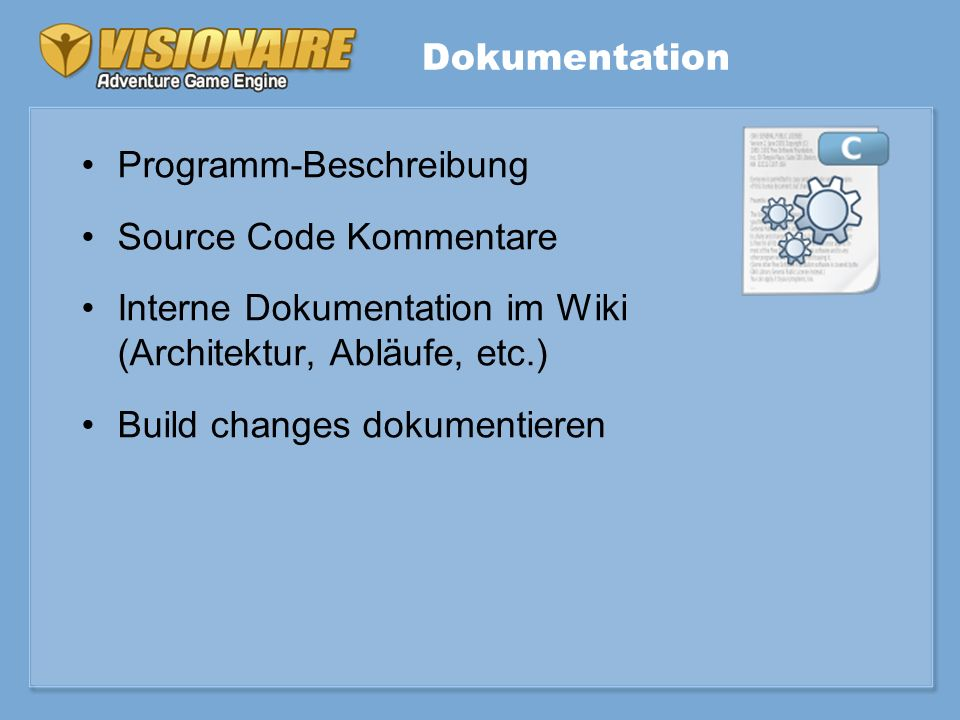 Programm-Beschreibung Source Code Kommentare Interne Dokumentation im Wiki (Architektur, Abläufe, etc.) Build changes dokumentieren Dokumentation