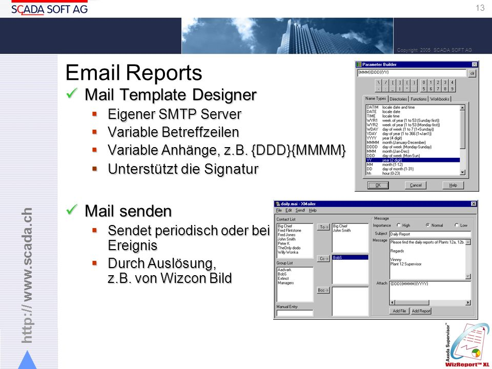 http:// www.scada.ch 13 Copyright 2005 SCADA SOFT AG Email Reports Mail Template Designer Mail Template Designer Eigener SMTP Server Eigener SMTP Server Variable Betreffzeilen Variable Betreffzeilen Variable Anhänge, z.B.