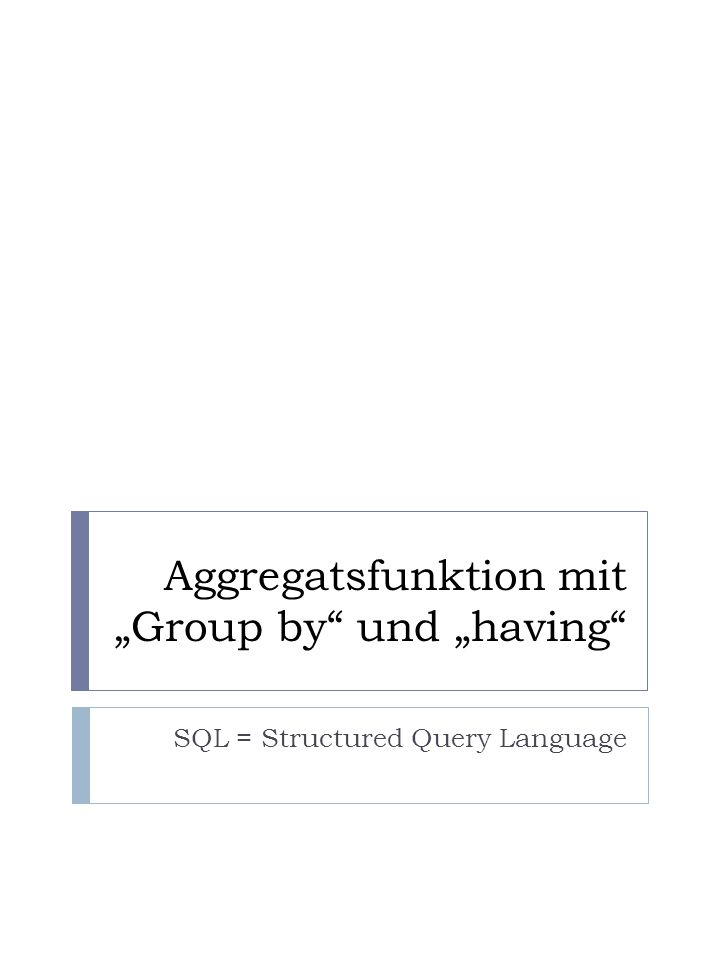 Aggregatsfunktion mit Group by und having SQL = Structured Query Language
