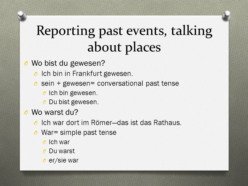 Reporting past events, talking about places O Wo bist du gewesen.