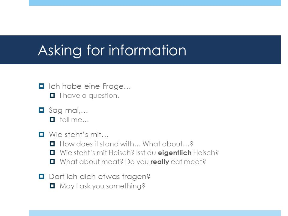 Asking for information Ich habe eine Frage… I have a question.