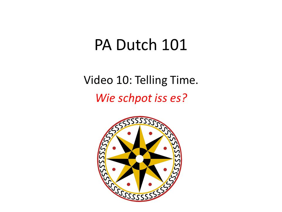 PA Dutch 101 Video 10: Telling Time. Wie schpot iss es