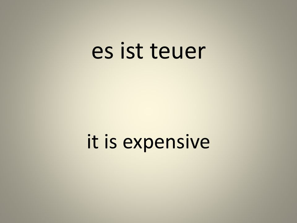 es ist teuer it is expensive