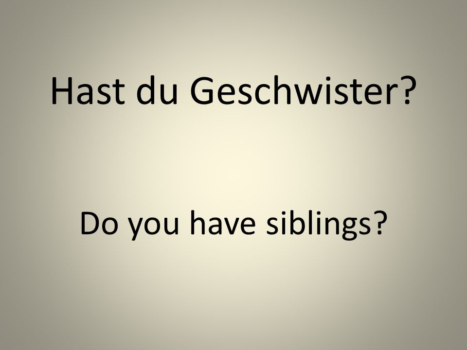 Hast du Geschwister Do you have siblings