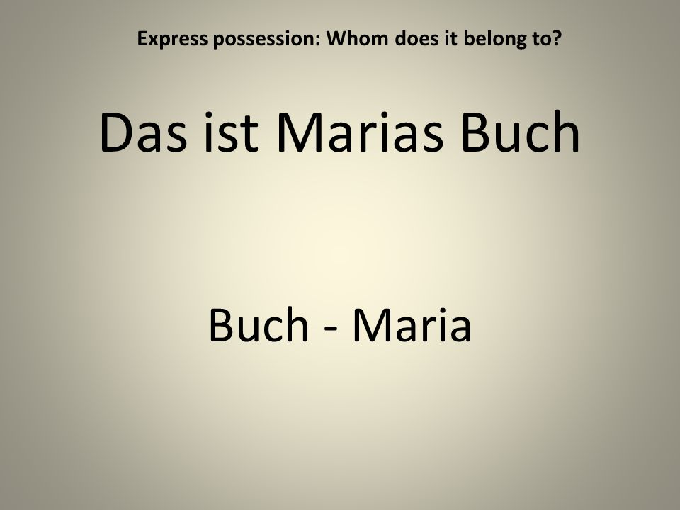 Das ist Marias Buch Buch - Maria Express possession: Whom does it belong to
