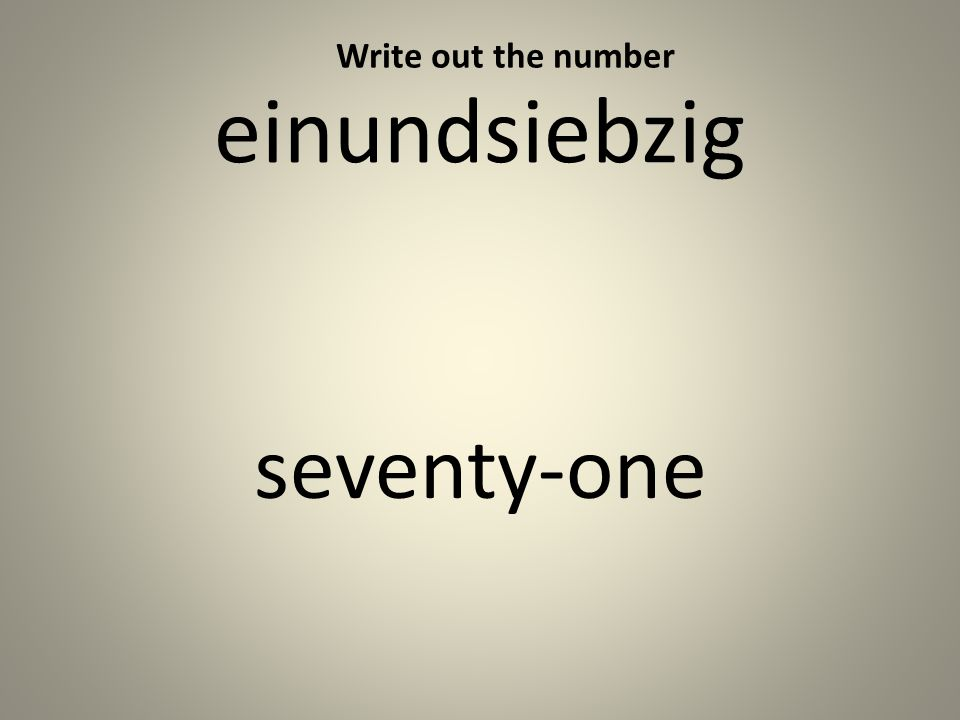 einundsiebzig seventy-one Write out the number