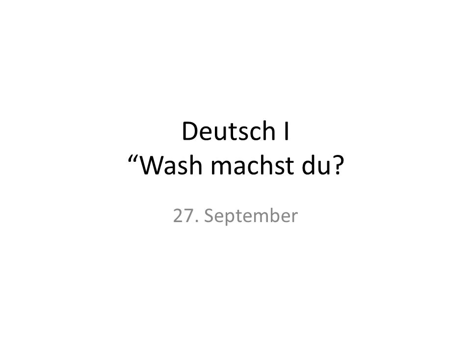 Deutsch I Wash machst du 27. September