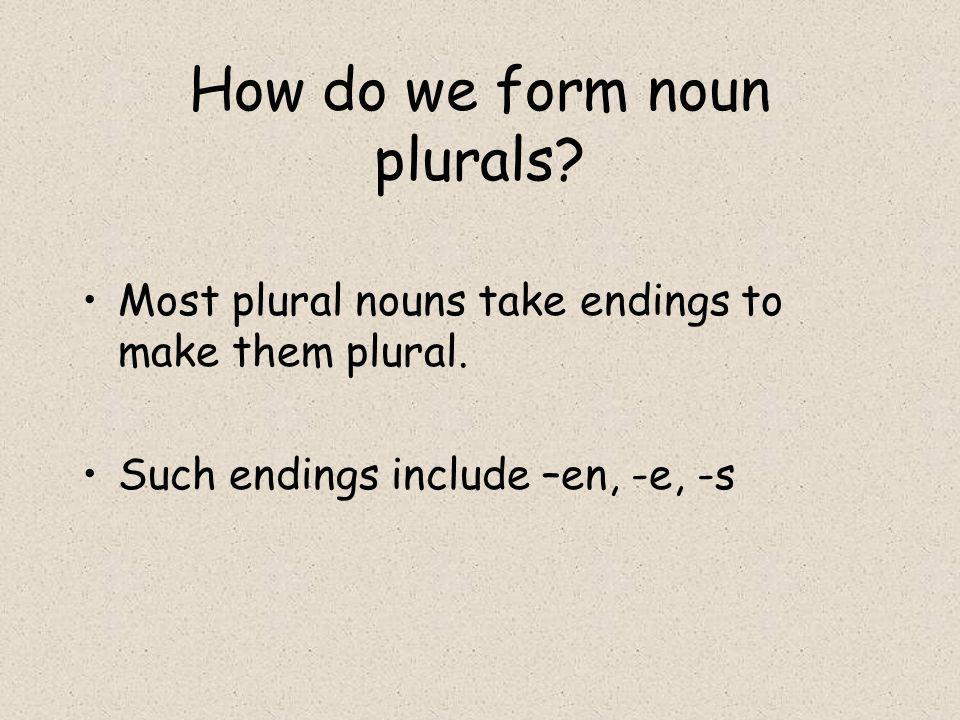Most plural nouns take endings to make them plural.