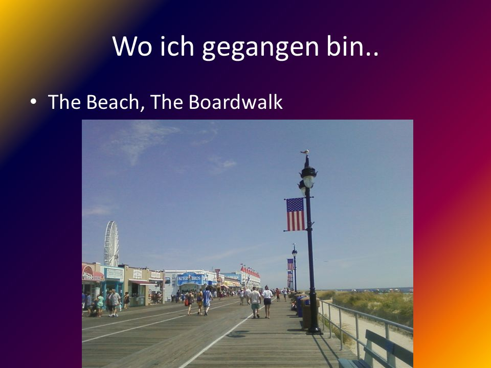 Wo ich gegangen bin.. The Beach, The Boardwalk