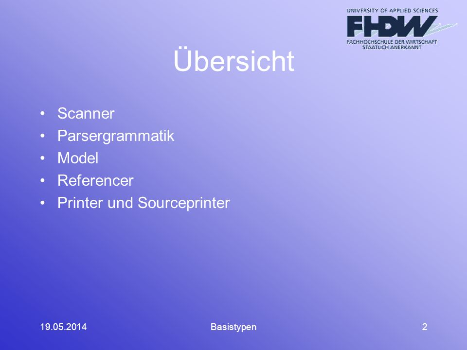 19.05.2014Basistypen2 Übersicht Scanner Parsergrammatik Model Referencer Printer und Sourceprinter