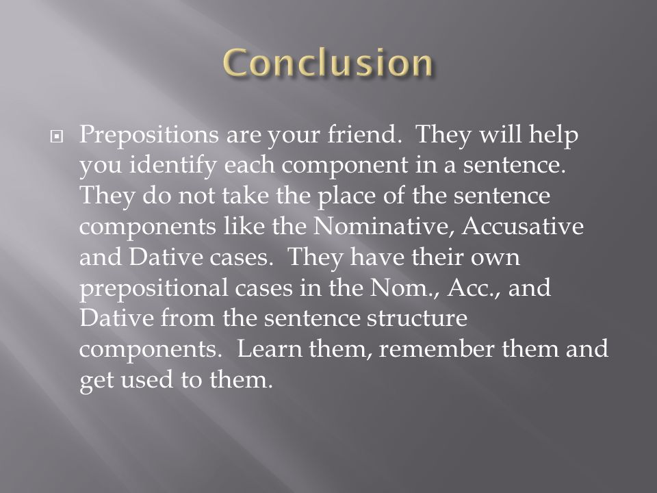 Prepositions are your friend. They will help you identify each component in a sentence.