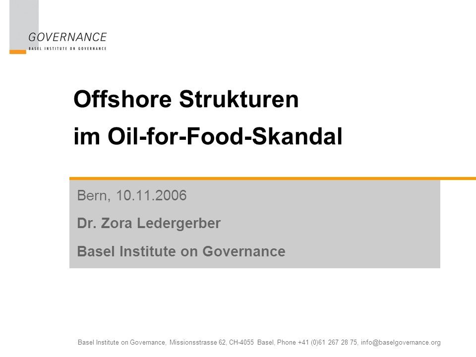 Basel Institute on Governance, Missionsstrasse 62, CH-4055 Basel, Phone +41 (0)61 267 28 75, info@baselgovernance.org Offshore Strukturen im Oil-for-Food-Skandal Bern, 10.11.2006 Dr.