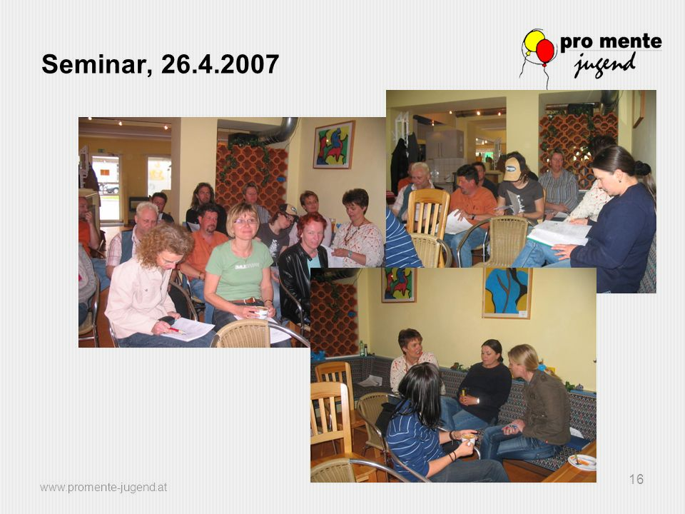 www.promente-jugend.at 16 Seminar, 26.4.2007