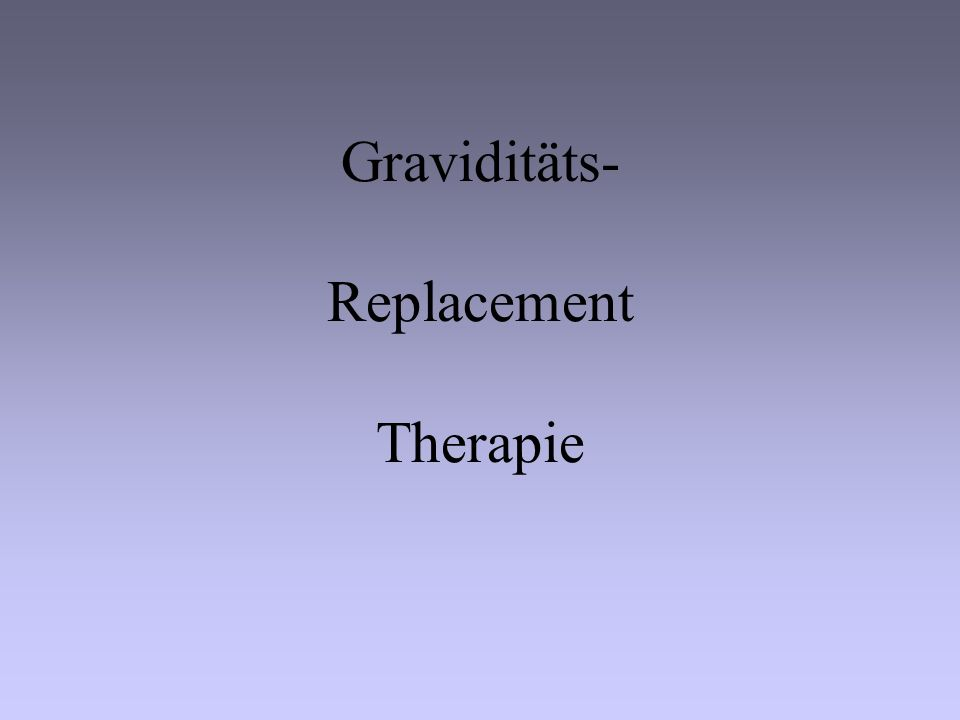 Graviditäts- Replacement Therapie