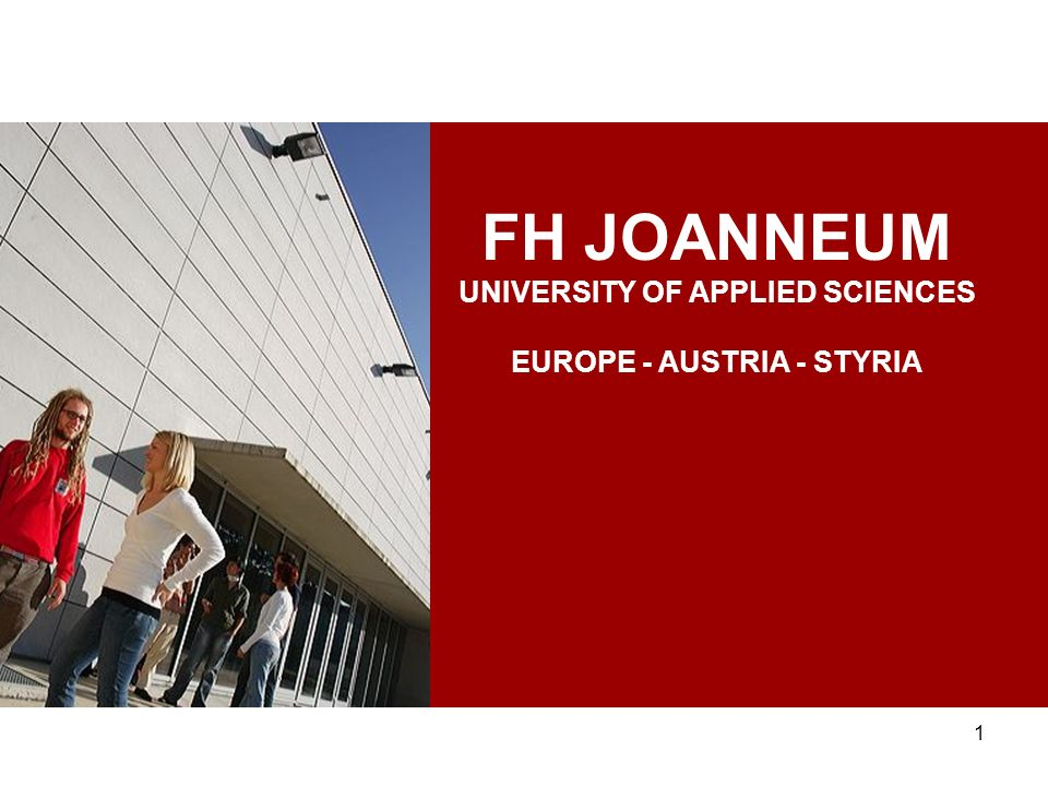 1 FH JOANNEUM UNIVERSITY OF APPLIED SCIENCES EUROPE - AUSTRIA - STYRIA