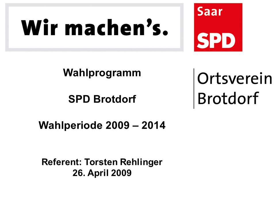 Wahlprogramm SPD Brotdorf Wahlperiode 2009 – 2014 Referent: Torsten Rehlinger 26. April 2009