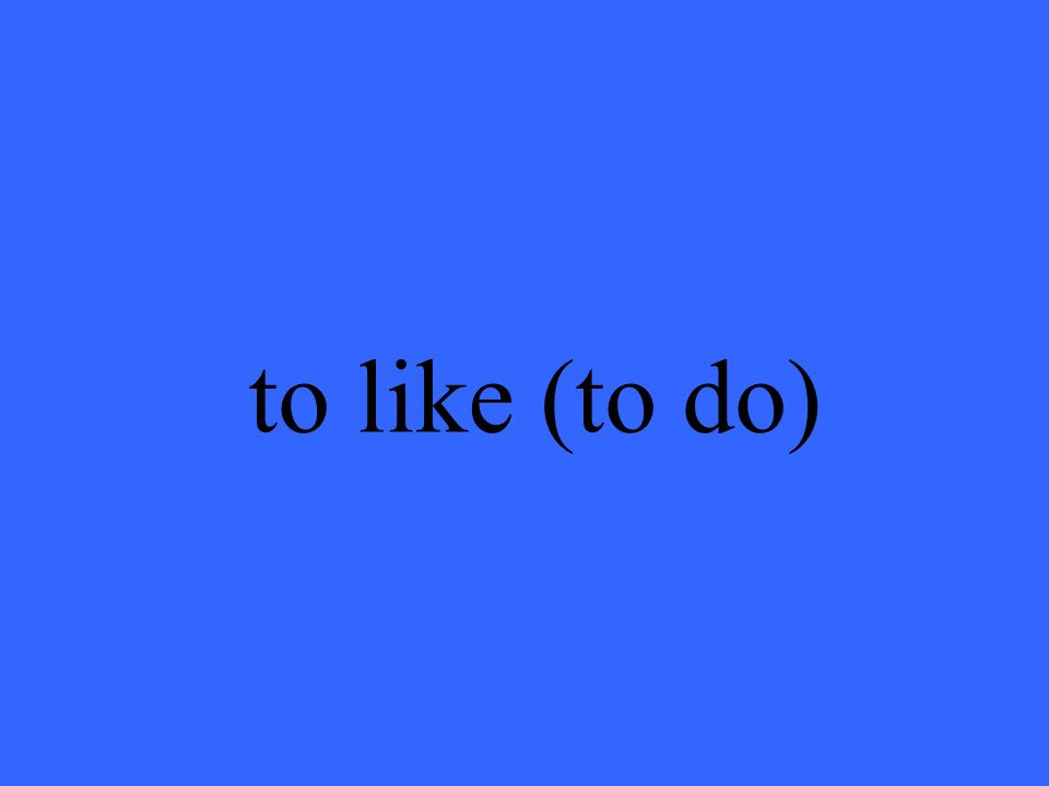to like (to do)