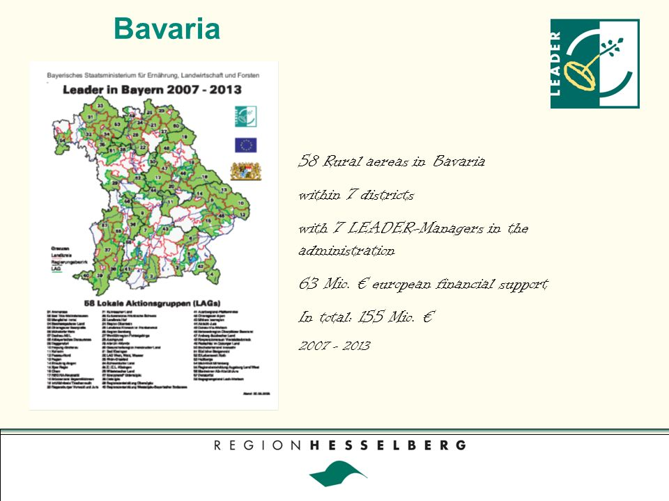 Bavaria 58 Rural aereas in Bavaria within 7 districts with 7 LEADER-Managers in the administration 63 Mio.