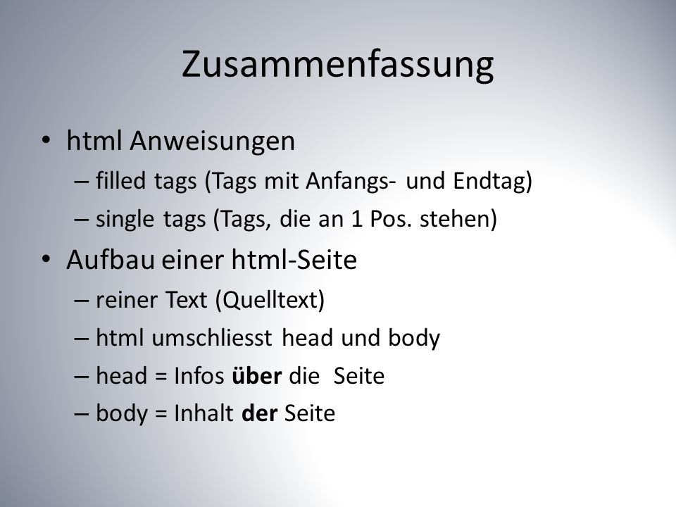 Zusammenfassung html Anweisungen – filled tags (Tags mit Anfangs- und Endtag) – single tags (Tags, die an 1 Pos.