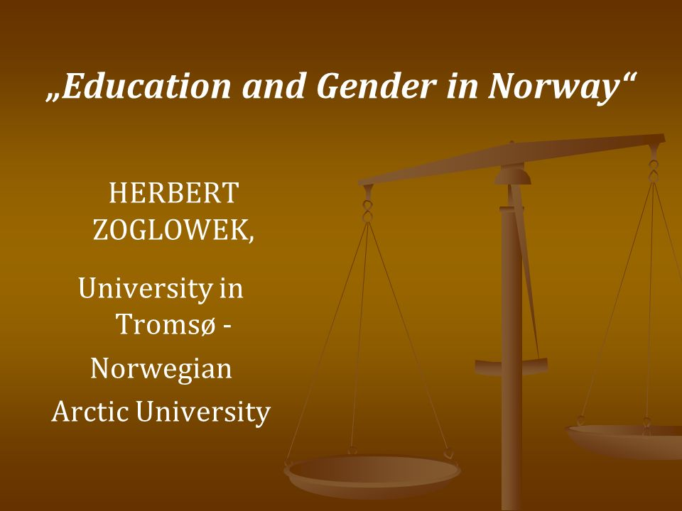 Education and Gender in Norway HERBERT ZOGLOWEK, University in Tromsø - Norwegian Arctic University