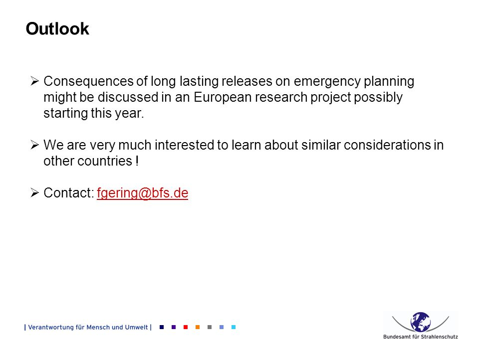 Outlook Consequences of long lasting releases on emergency planning might be discussed in an European research project possibly starting this year.