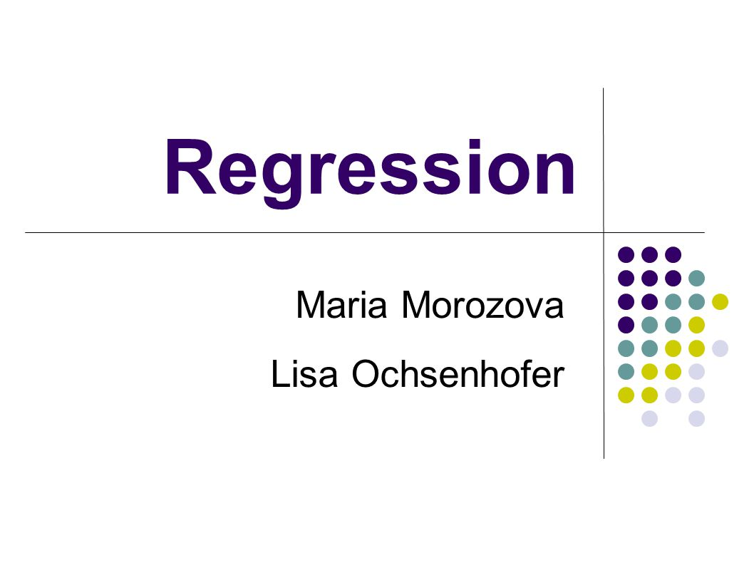 Regression Maria Morozova Lisa Ochsenhofer