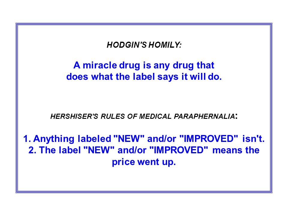 HODGIN S HOMILY: A miracle drug is any drug that does what the label says it will do.