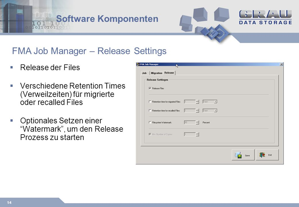 14 Software Komponenten Release der Files Verschiedene Retention Times (Verweilzeiten) für migrierte oder recalled Files Optionales Setzen einer Watermark, um den Release Prozess zu starten FMA Job Manager – Release Settings
