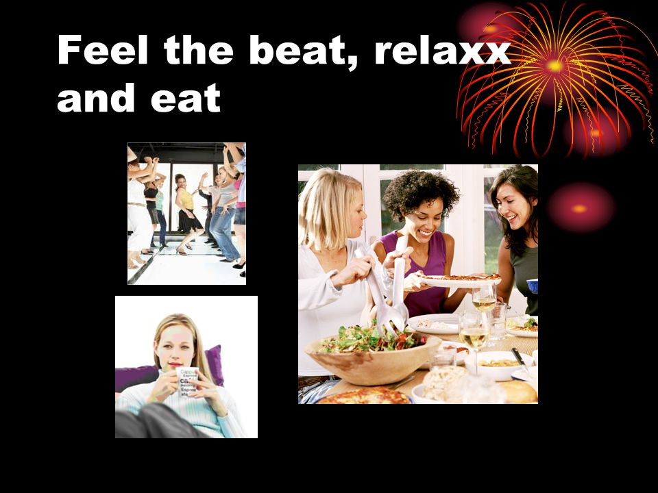 Feel the beat, relaxx and eat