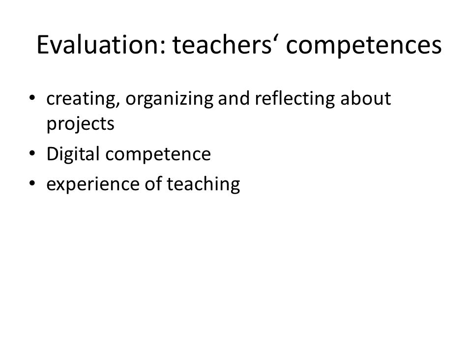 Evaluation: teachers competences creating, organizing and reflecting about projects Digital competence experience of teaching