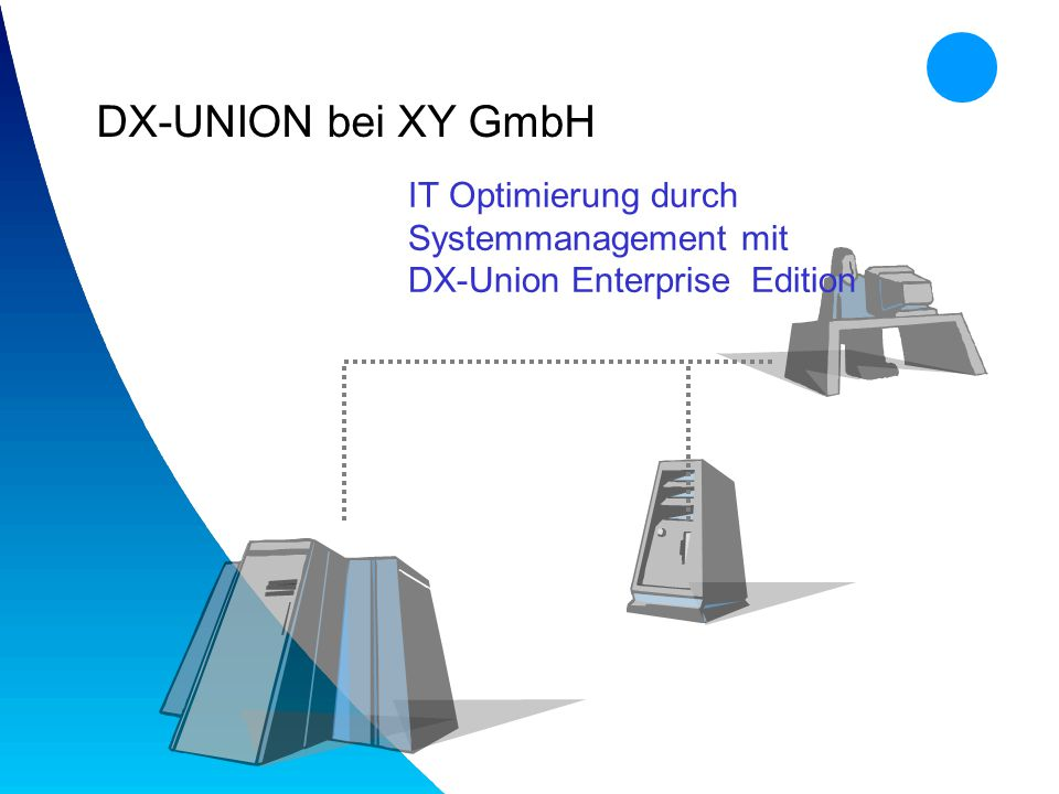 DX-UNION bei XY GmbH IT Optimierung durch Systemmanagement mit DX-Union Enterprise Edition