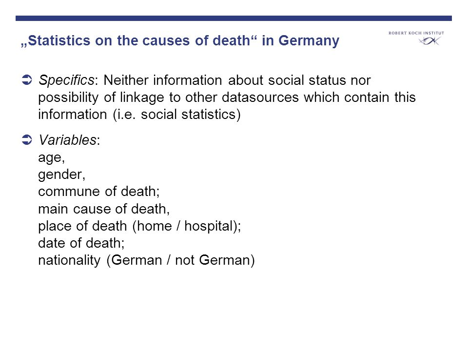 Statistics on the causes of death in Germany Specifics: Neither information about social status nor possibility of linkage to other datasources which contain this information (i.e.