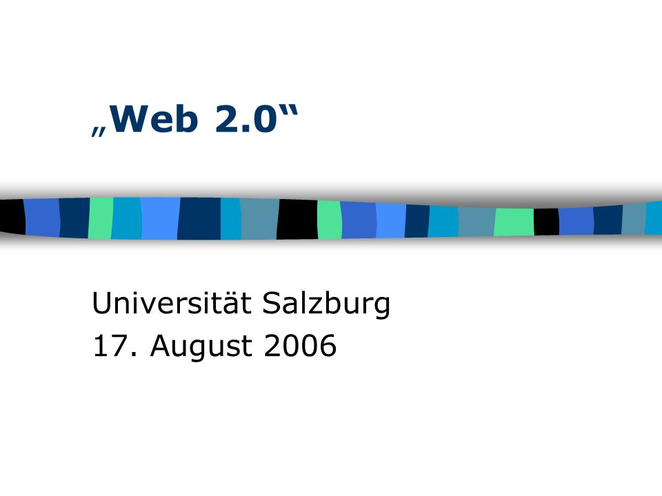 Web 2.0 Universität Salzburg 17. August 2006