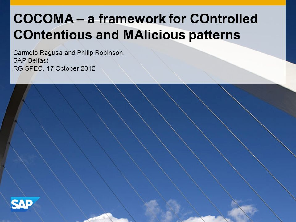 COCOMA – a framework for COntrolled COntentious and MAlicious patterns Carmelo Ragusa and Philip Robinson, SAP Belfast RG SPEC, 17 October 2012