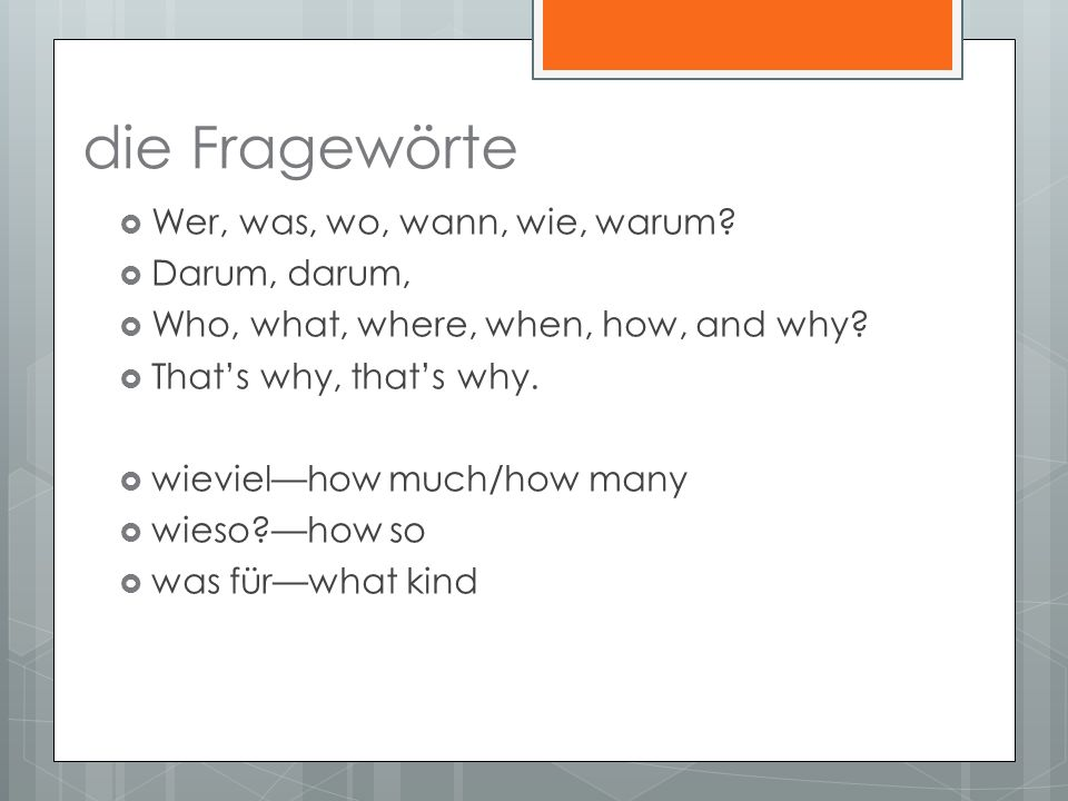die Fragewörte Wer, was, wo, wann, wie, warum. Darum, darum, Who, what, where, when, how, and why.