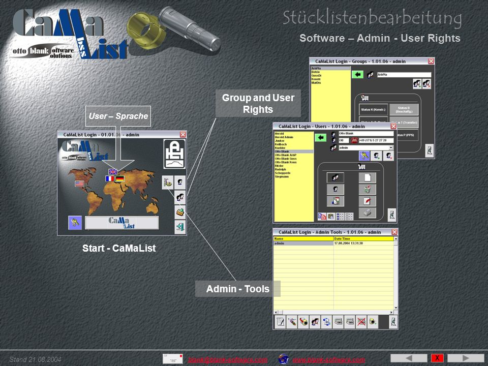 Stand 21.08.2004 www.blank-software.comblank@blank-software.com Stücklistenbearbeitung Software – Admin - User Rights Start - CaMaList User – Sprache Group and User Rights Admin - Tools X