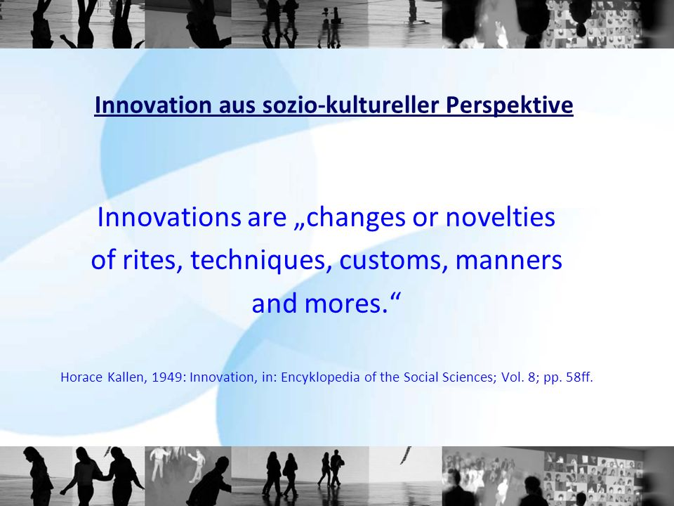 Innovations are changes or novelties of rites, techniques, customs, manners and mores.