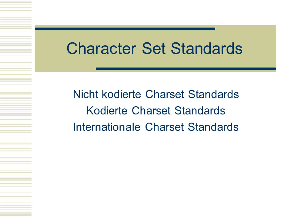 Character Set Standards Nicht kodierte Charset Standards Kodierte Charset Standards Internationale Charset Standards
