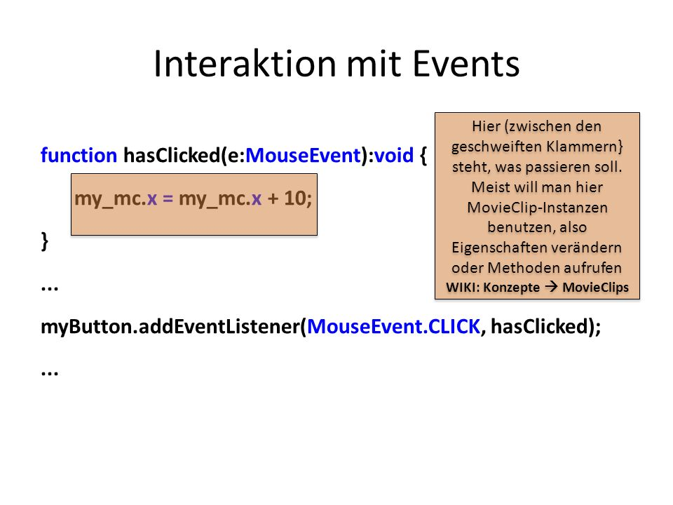 Interaktion mit Events function hasClicked(e:MouseEvent):void { my_mc.x = my_mc.x + 10; }...