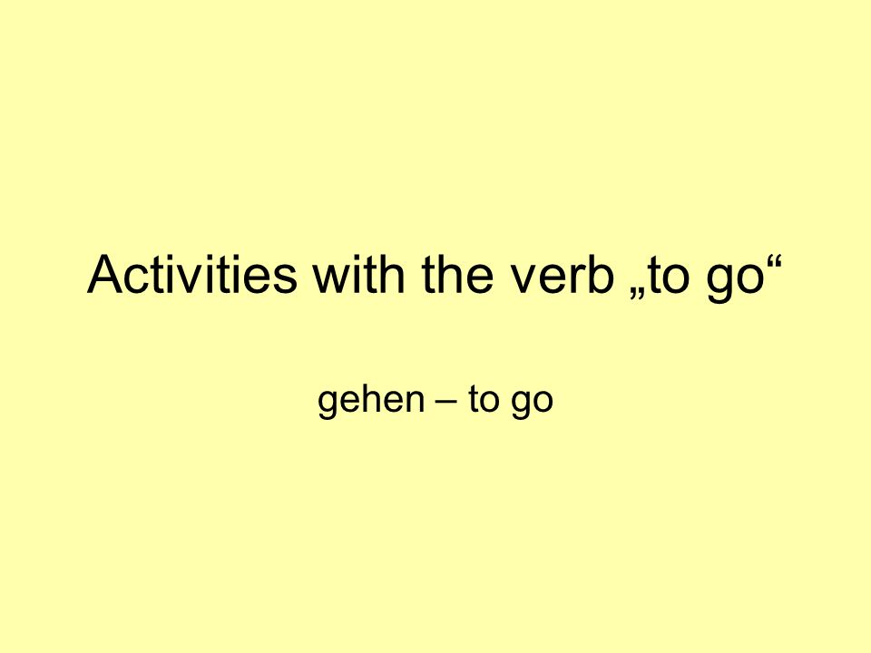 Activities with the verb to go gehen – to go