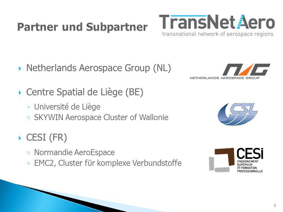 6 Netherlands Aerospace Group (NL) Centre Spatial de Liège (BE) Université de Liège SKYWIN Aerospace Cluster of Wallonie CESI (FR) Normandie AeroEspace EMC2, Cluster für komplexe Verbundstoffe