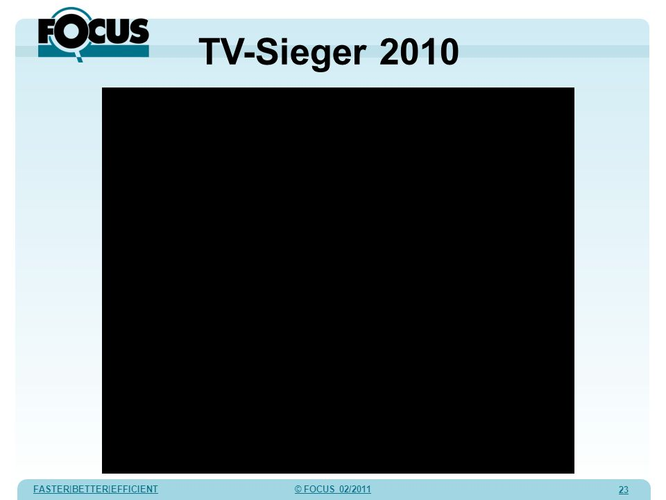 FASTER|BETTER|EFFICIENT © FOCUS 02/2011 23 TV-Sieger 2010