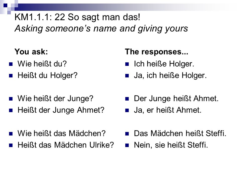 KM1.1.1: 22 So sagt man das. Asking someones name and giving yours You ask: Wie heißt du.