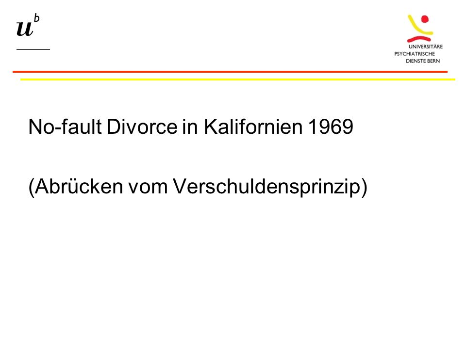 No-fault Divorce in Kalifornien 1969 (Abrücken vom Verschuldensprinzip)