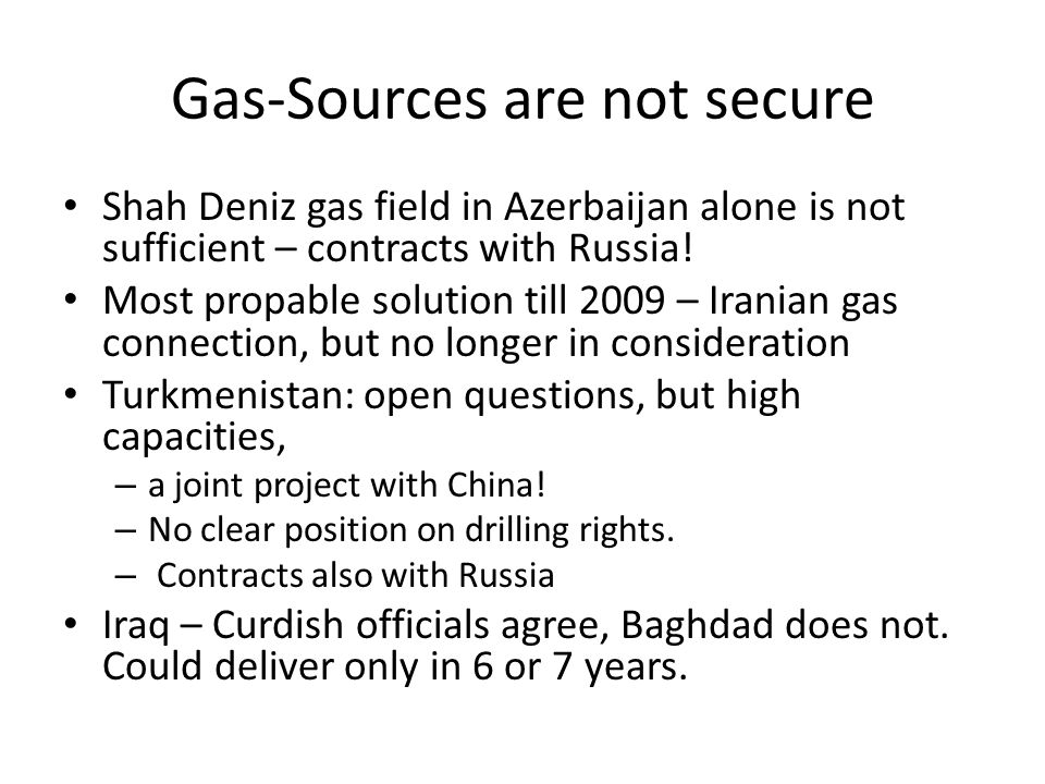 Gas-Sources are not secure Shah Deniz gas field in Azerbaijan alone is not sufficient – contracts with Russia.