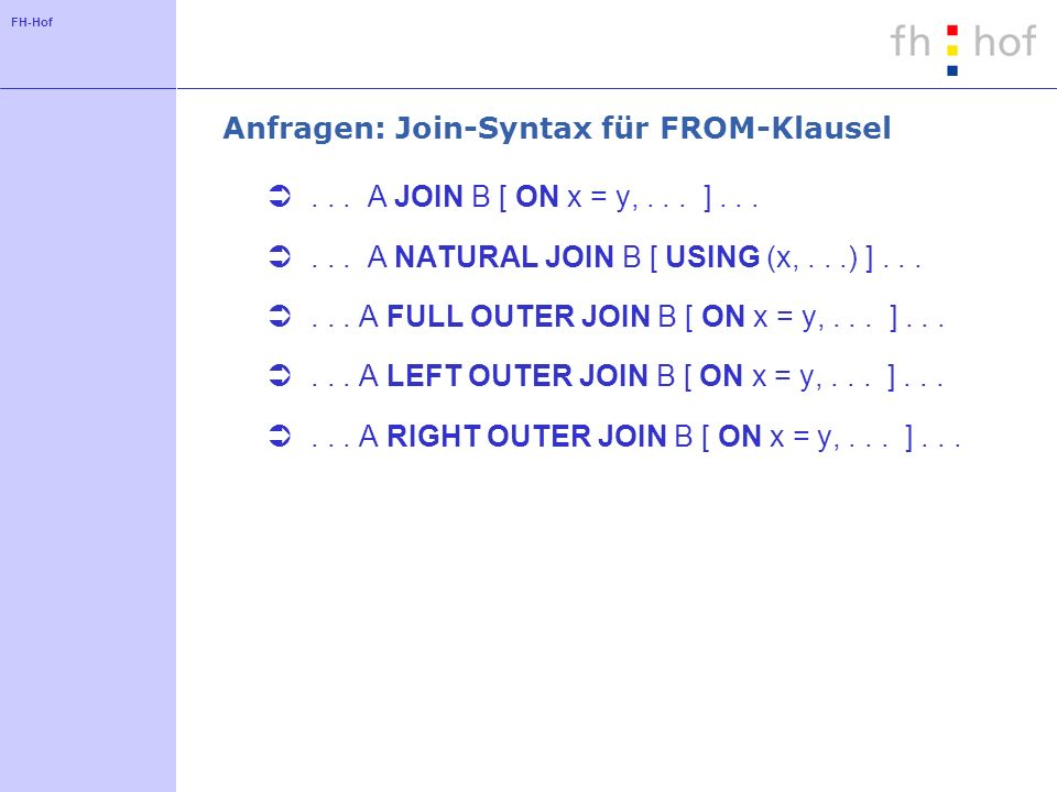 FH-Hof Anfragen: Join-Syntax für FROM-Klausel... A JOIN B [ ON x = y,...